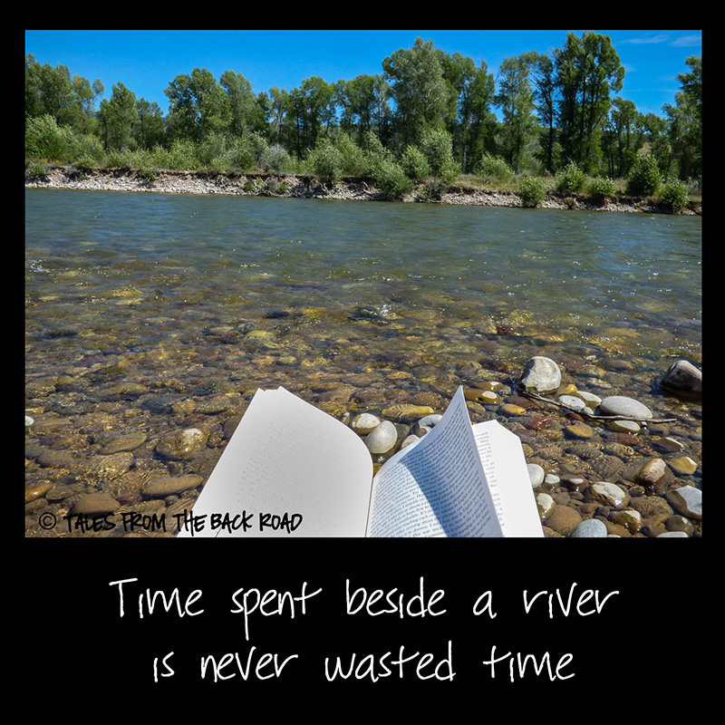 Time spent beside a river, is never wasted time
