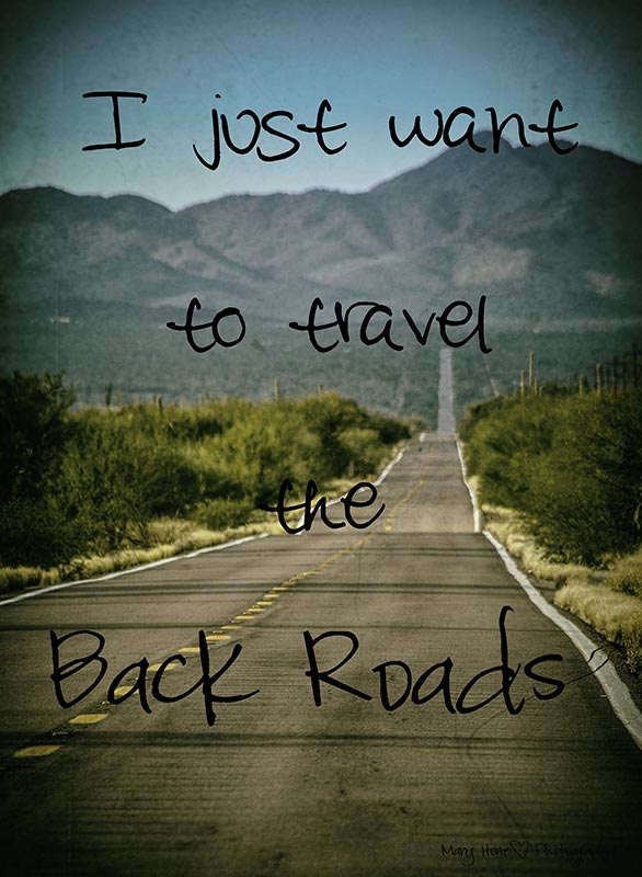 I just want to travel the back roads